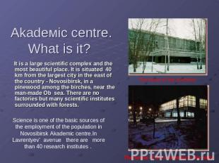Аkаdемic centre.What is it? It is a large scientific complex and the most beauti