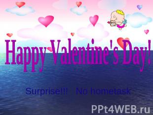 Happy Valentine's Day!Surprise!!! No hometask