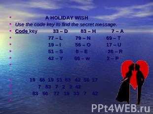 A HOLIDAY WISHUse the code key to find the secret message.Code key 33 – D 83 – H