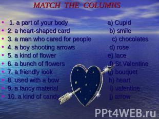 MATCH THE COLUMNS 1. a part of your body a) Cupid2. a heart-shaped card b) smile