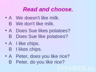 Read and choose. A We doesn't like milk.В We don't like milk.A Does Sue likes po