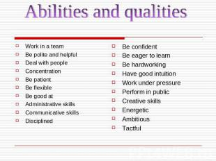 Abilities and qualitiesWork in a teamBe polite and helpfulDeal with peopleConcen