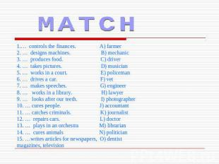MATCH1.… controls the finances. A) farmer2. … designs machines. B) mechanic3. …