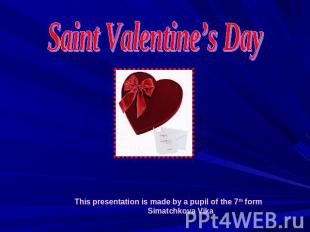 Saint Valentine's DayThis presentation is made by a pupil of the 7th form Simatc