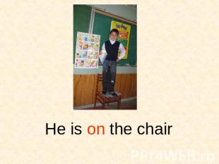 He is on the chair