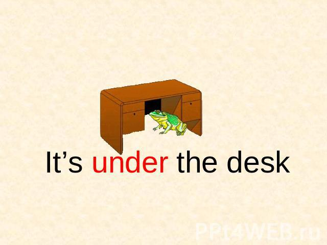 It's under the desk