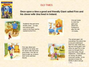 OLD TIMESOnce upon a time a good and friendly Giant called Finn andhis clever wi