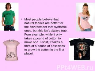 Take a look at the clothes you are wearing. Are they made from natural fabrics s