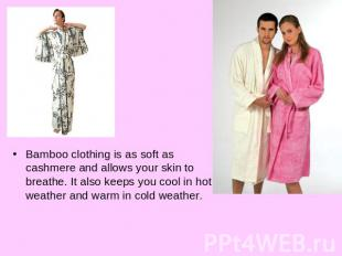 Bamboo clothing is as soft as cashmere and allows your skin to breathe. It also