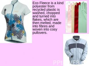 Eco Fleece is a kind polyester from recycled plastic is washed, chopped and turn