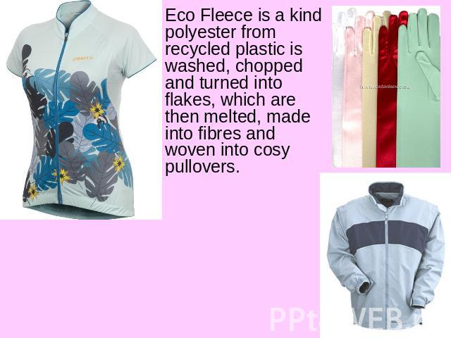 Eco Fleece is a kind polyester from recycled plastic is washed, chopped and turned into flakes, which are then melted, made into fibres and woven into cosy pullovers.