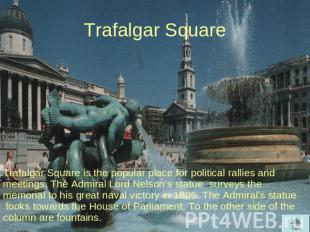 Trafalgar Square Trafalgar Square is the popular place for political rallies and