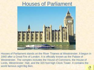 Houses of Parliament Houses of Parliament stands on the River Thames at Westmins