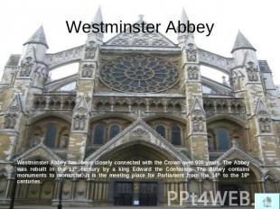 Westminster Abbey Westminster Abbey has been closely connected with the Crown ov
