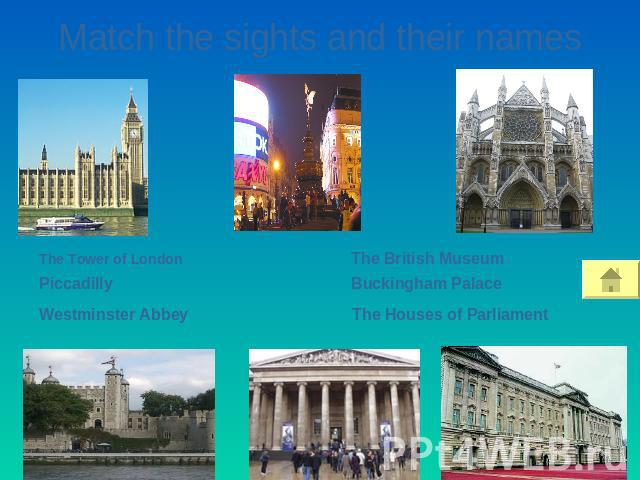 Match the sights and their names The Tower of London PiccadillyWestminster AbbeyThe British MuseumBuckingham PalaceThe Houses of Parliament