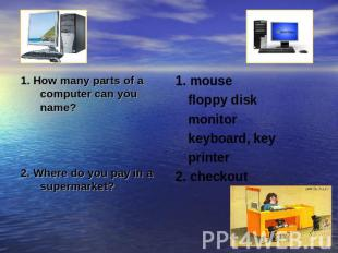1. How many parts of a computer can you name?2. Where do you pay in a supermarke