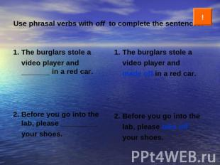 Use phrasal verbs with off to complete the sentences. 1. The burglars stole a vi