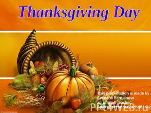 Thanksgiving Day This presentation is made by Svetlana Berdianova an English tea