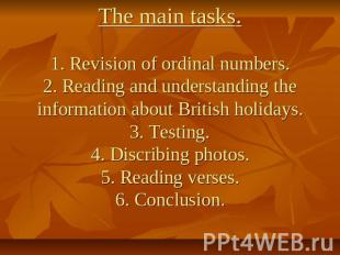 The main tasks.1. Revision of ordinal numbers.2. Reading and understanding the i