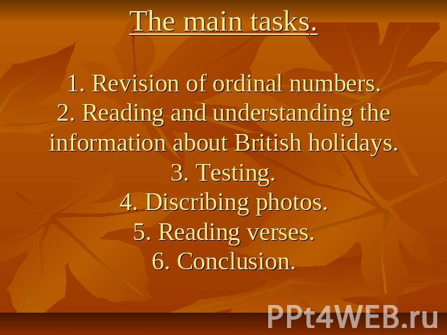 The main tasks.1. Revision of ordinal numbers.2. Reading and understanding the information about British holidays.3. Testing.4. Discribing photos.5. Reading verses.6. Conclusion.