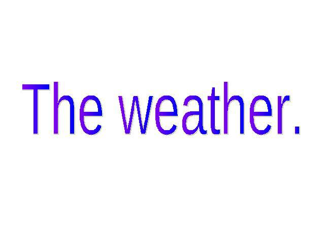 The weather.