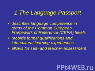 1 The Language Passport describes language competence in terms of the Common Eur