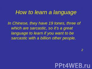 How to learn a language In Chinese, they have 19 tones, three of which are sarca