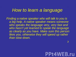 How to learn a language Finding a native speaker who will talk to you is a big h
