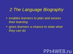 2 The Language Biography enables learners to plan and assess their learninggives