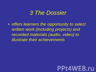 3 The Dossier offers learners the opportunity to select written work (including