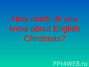 How much do you know about EnglishChristmas?
