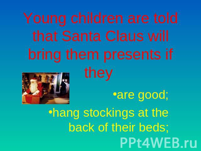 Young children are told that Santa Claus will bring them presents if they are good;hang stockings at the back of their beds;