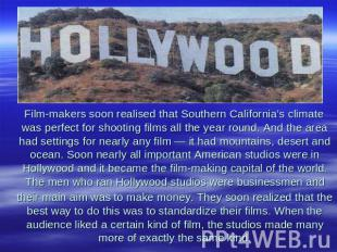 Film-makers soon realised that Southern California's climate was perfect for sho