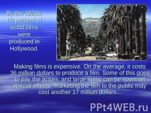 By the 1920s, 80 percent of world films were produced in Hollywood. Making films