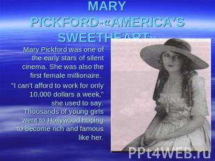 MARY PICKFORD-«AMERICA'S SWEETHEART» Mary Pickford was one of the early stars of