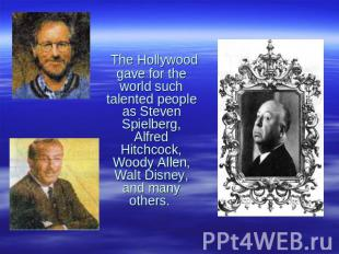 The Hollywood gave for the world such talented people as Steven Spielberg, Alfre