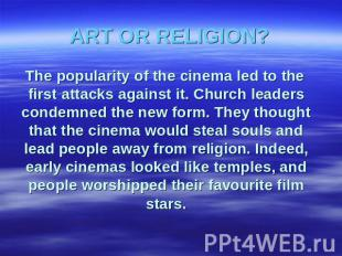 ART OR RELIGION? The popularity of the cinema led to the first attacks against i