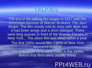 TALKIES The era of the talking film began in 1927 with the enormous success of W