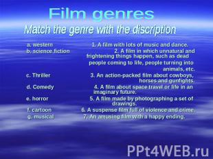 Film genres Match the genre with the discription a. western 1. A film with lots