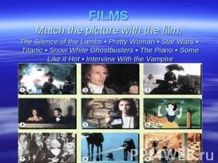 FILMSMatch the picture with the film. The Silence of the Lambs • Pretty Woman •