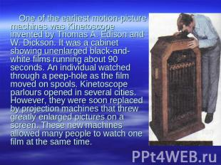 One of the earliest motion-picture machines was Kinetoscope invented by Thomas A