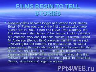FILMS BEGIN TO TELL STORIES Gradually films became longer and started to tell st