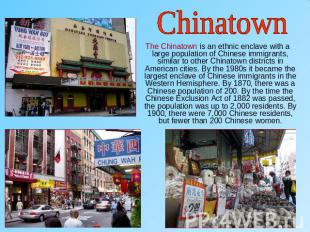 Chinatown The Chinatown is an ethnic enclave with a large population of Chinese