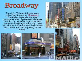 "Broadway The city's 39 largest theatres are collectively known as ""Broadway"". Br"