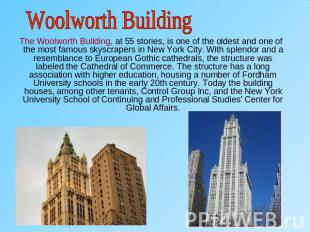 Woolworth Building The Woolworth Building, at 55 stories, is one of the oldest a