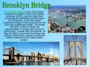 Brooklyn Bridge The Brooklyn Bridge is one of the oldest suspension bridges in t