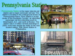 Pennsylvania Station Pennsylvania Station is the major intercity rail station an
