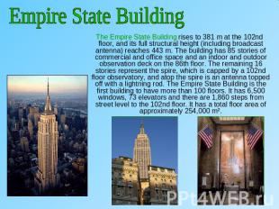 Empire State Building The Empire State Building rises to 381 m at the 102nd floo