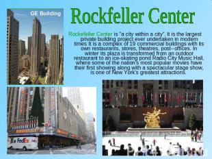 "Rockfeller CenterRockefeller Center is ""a city within a city"". It is the largest"