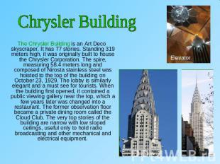 Chrysler Building The Chrysler Building is an Art Deco skyscraper. It has 77 sto